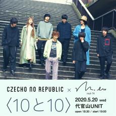 2020.05.20 (水) 【東京都】代官山UNIT《Czecho No Republic × mol-74 「10と10」》※開催中止: フライヤー